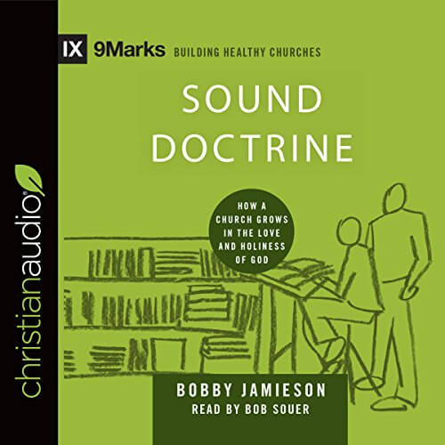 Bob Souer Sound Doctrine How a Church Grows in the Love and Holiness of God