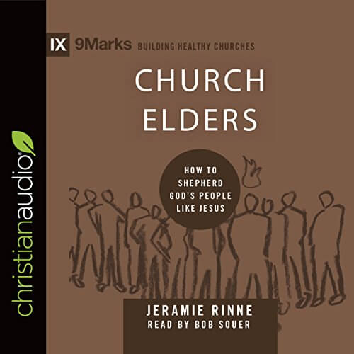 Church Elders How to Shepherd God's People Like Jesus